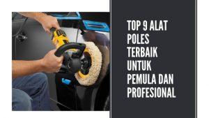 Top 9 Alat Poles Mobil Terbaik beserta harganya